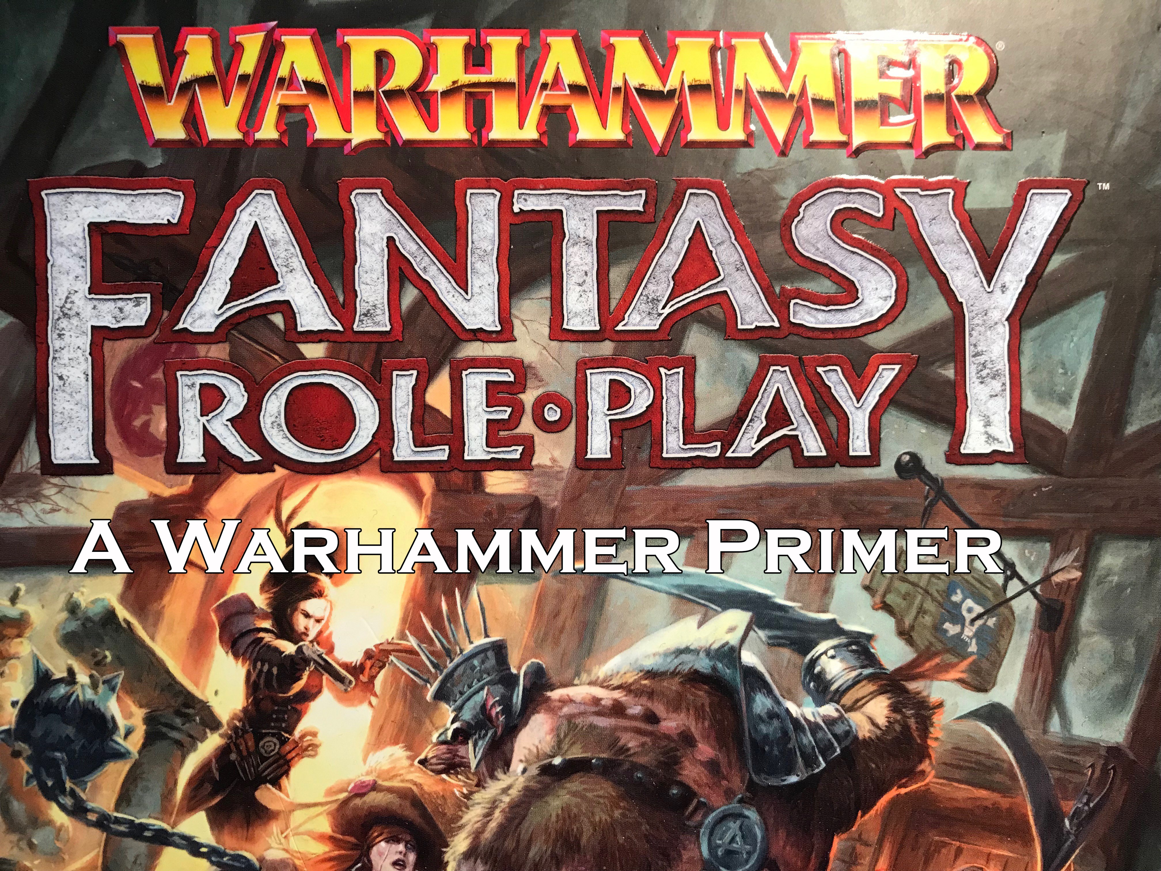 Is Warhammer Fantasy Roleplay for me? – A Warhammer Primer – mindlands